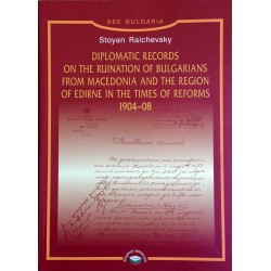 DIPLOMATIC RECORDS ON THE RUINATION OF BULGARIANS FROM MACEDONIA AND THE REGION OF EDRINE IN THE TIMES OF REFORMS 1904-1908